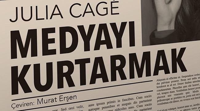 Julia Cagé'nin kaleminden Medyayı Kurtarmak