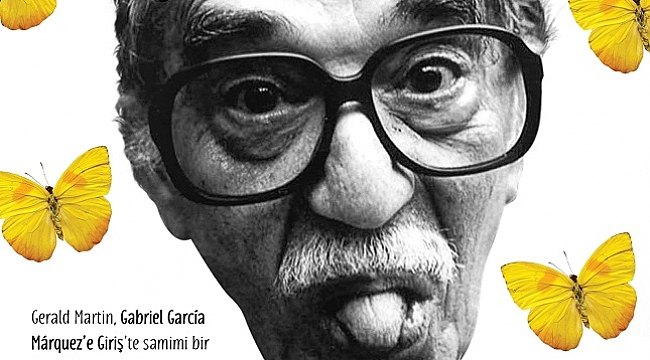 Gerald Martin'den Gabriel García Márquez'in dünyasına yolculuk