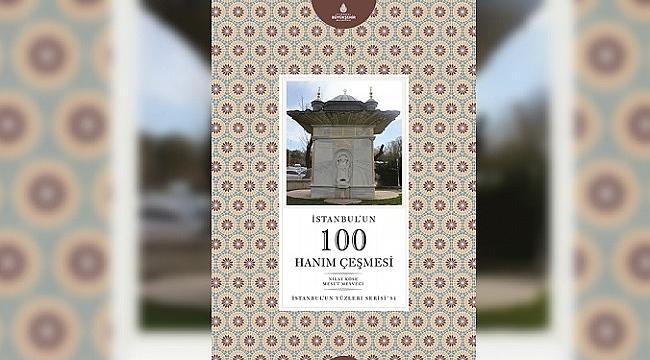 'İstanbul'un 100 Hanım Çeşmesi' bir kitapta toplandı