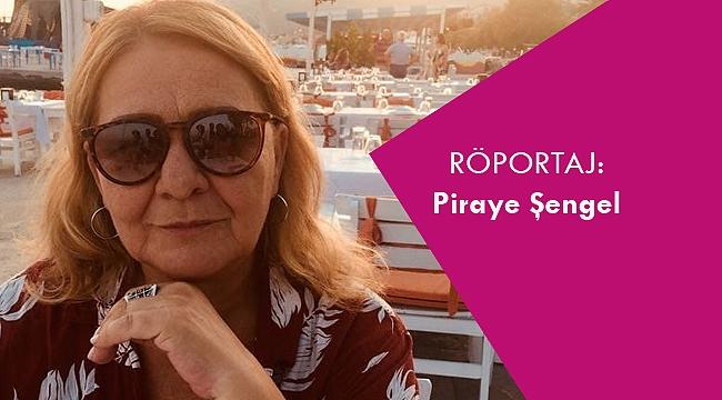 Piraye Şengel: Atilla İlhan'la tanışmak benim için dönüm noktası oldu