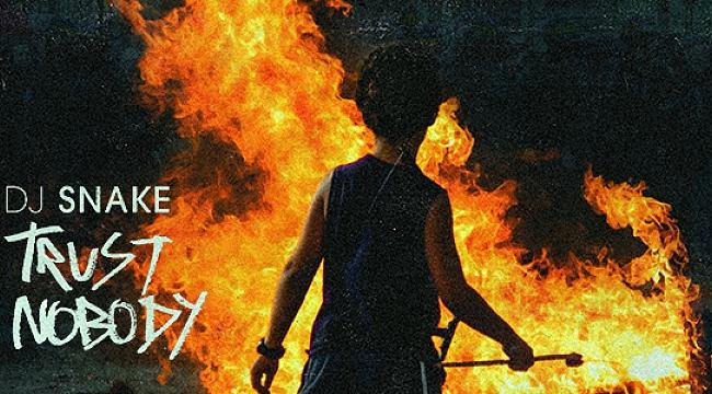 DJ Snake'ten yeni şarkı: Trust Nobody